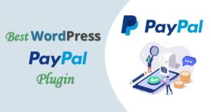 Best WordPress PayPal Plugin – Secure Gateway for Making Payments