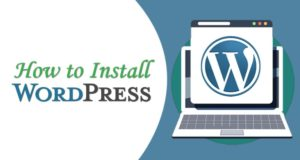 How To Install WordPress – Complete WordPress Installation Guide