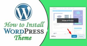 How to Install WordPress Theme – Pay Attention to The Steps Below