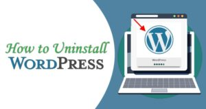How to Uninstall WordPress – Easiest Way With Details