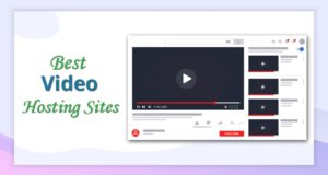 Best Video Hosting Sites in 2021 – Great Place to Host Your Video
