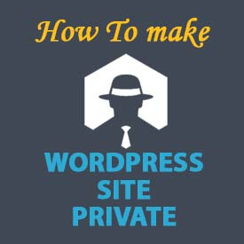 how to make wordPress site private, how to make a private wordPress site
