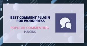 Best Comment Plugin for WordPress – Popular Comments Plugins in 2021