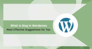What Is Slug in WordPress – Most Effective Suggestions for You in 2021