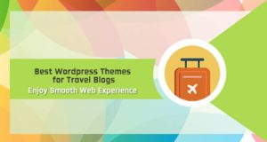 Best WordPress Themes for Travel Blogs – Enjoy Smooth Web Experience